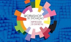 Workshop de Inovação - Impressão 3D em Metal