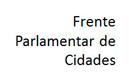 Frente Parlamentar de Cidades